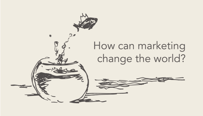 How can marketing change the world